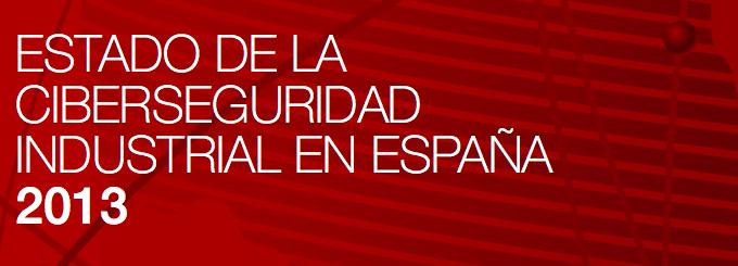 Publicado documento «Estado de la Ciberseguridad Industrial en España 2013»